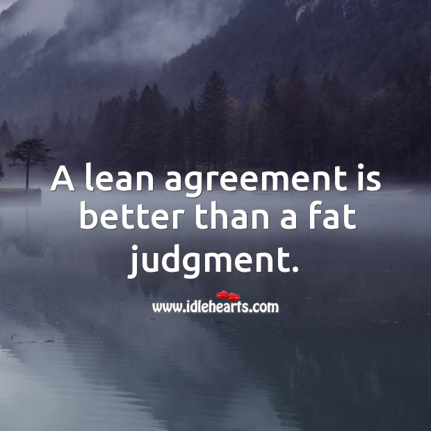 A lean agreement is better than a fat judgment. Image