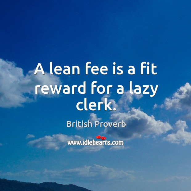Image, A lean fee is a fit reward for a lazy clerk.