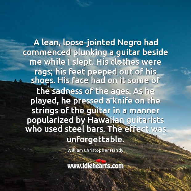 A lean, loose-jointed Negro had commenced plunking a guitar beside me while Image