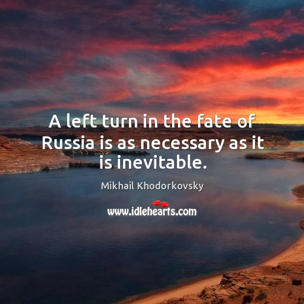 A left turn in the fate of russia is as necessary as it is inevitable. Image