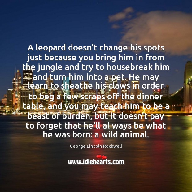 Image, A leopard doesn't change his spots just because you bring him in