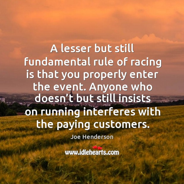 A lesser but still fundamental rule of racing is that you properly enter the event. Racing Quotes Image