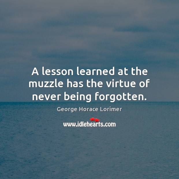 A lesson learned at the muzzle has the virtue of never being forgotten. Image