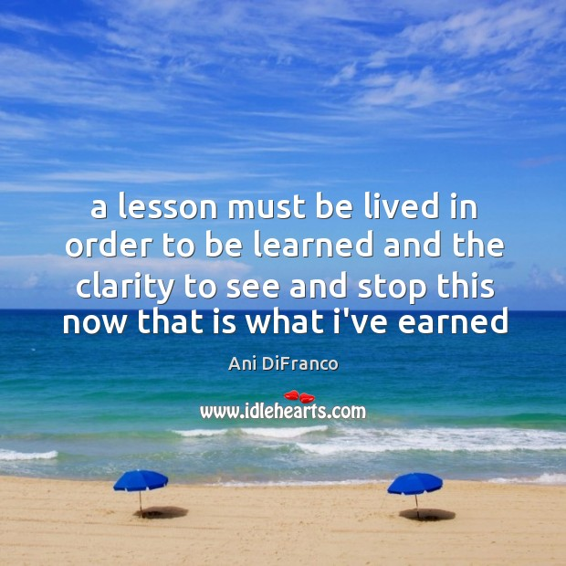 A lesson must be lived in order to be learned and the Ani DiFranco Picture Quote