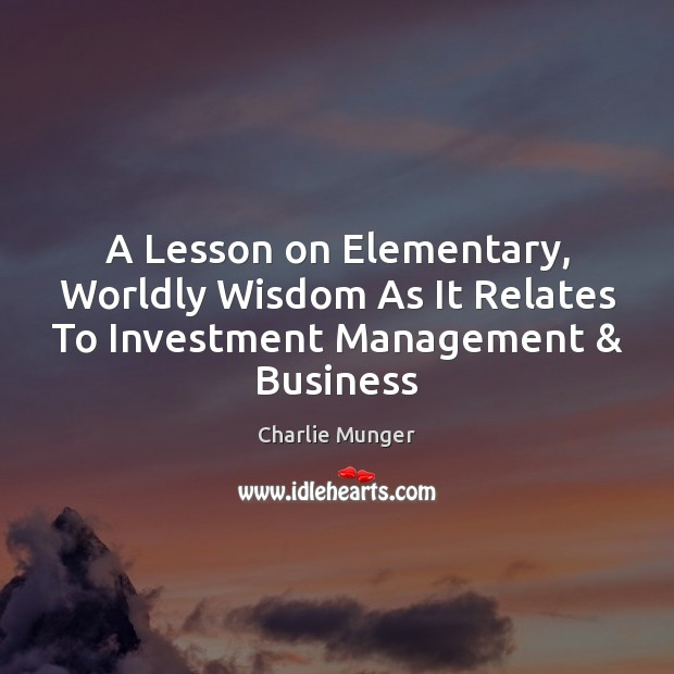 Image, A Lesson on Elementary, Worldly Wisdom As It Relates To Investment Management & Business