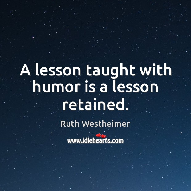 Image, A lesson taught with humor is a lesson retained.