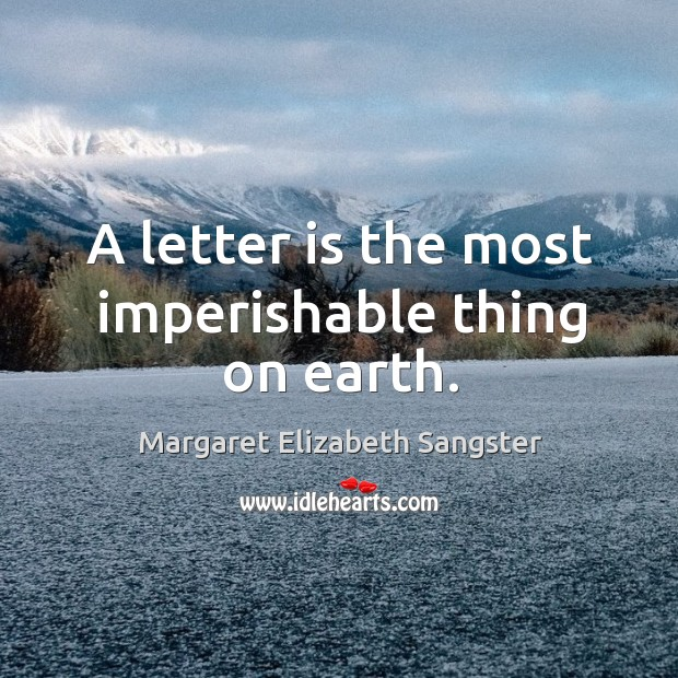 A letter is the most imperishable thing on earth. Image