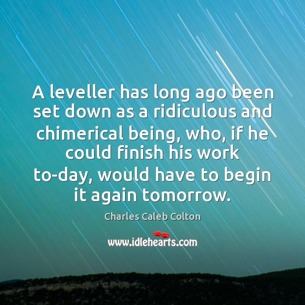 A leveller has long ago been set down as a ridiculous and Charles Caleb Colton Picture Quote