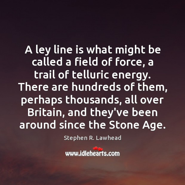 Image, A ley line is what might be called a field of force,