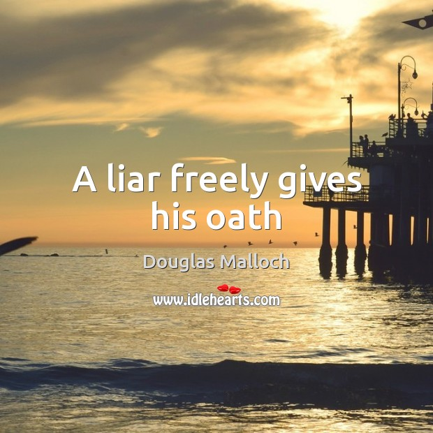 Image, A liar freely gives his oath
