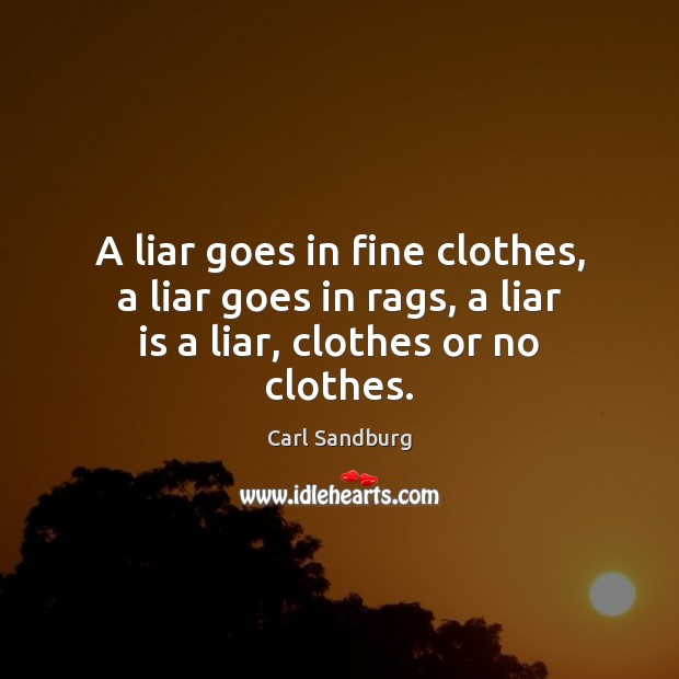 A liar goes in fine clothes, a liar goes in rags, a liar is a liar, clothes or no clothes. Image