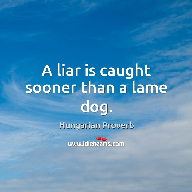 A liar is caught sooner than a lame dog. Image