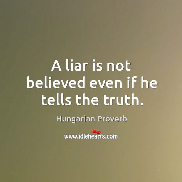 A liar is not believed even if he tells the truth. Image