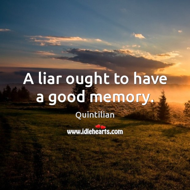A liar ought to have a good memory. Image