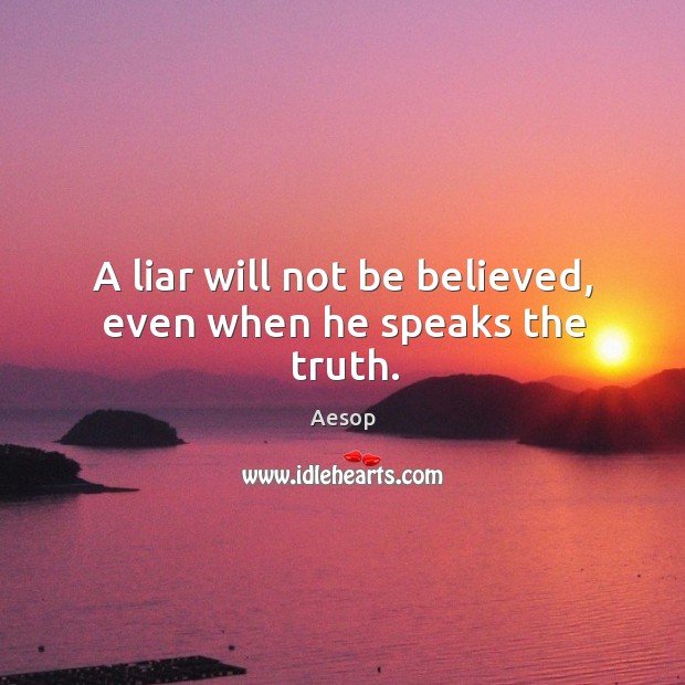 A liar will not be believed, even when he speaks the truth. Image