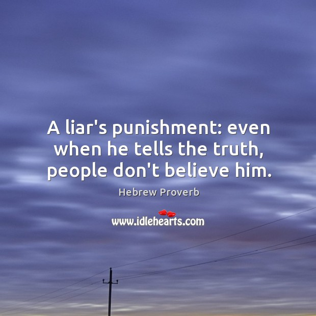 Image, A liar's punishment: even when he tells the truth, people don't believe him.