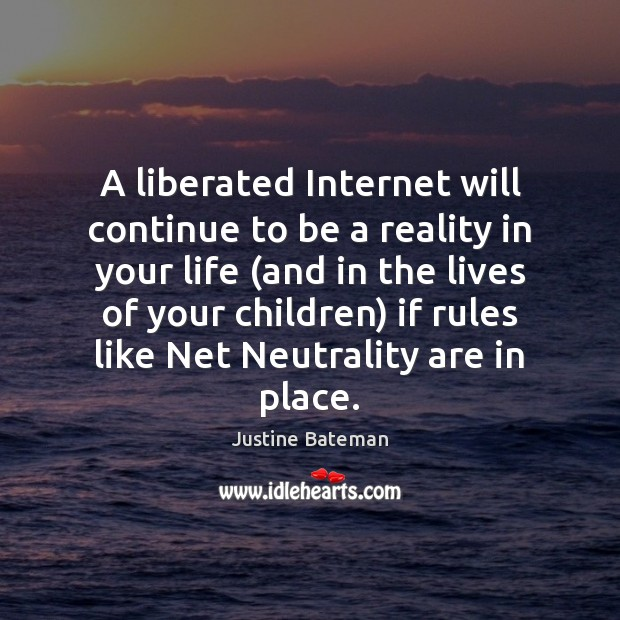 A liberated Internet will continue to be a reality in your life ( Image