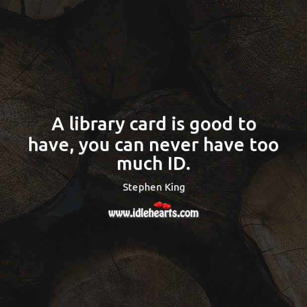 Image, A library card is good to have, you can never have too much ID.