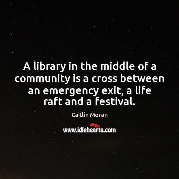 A library in the middle of a community is a cross between Caitlin Moran Picture Quote