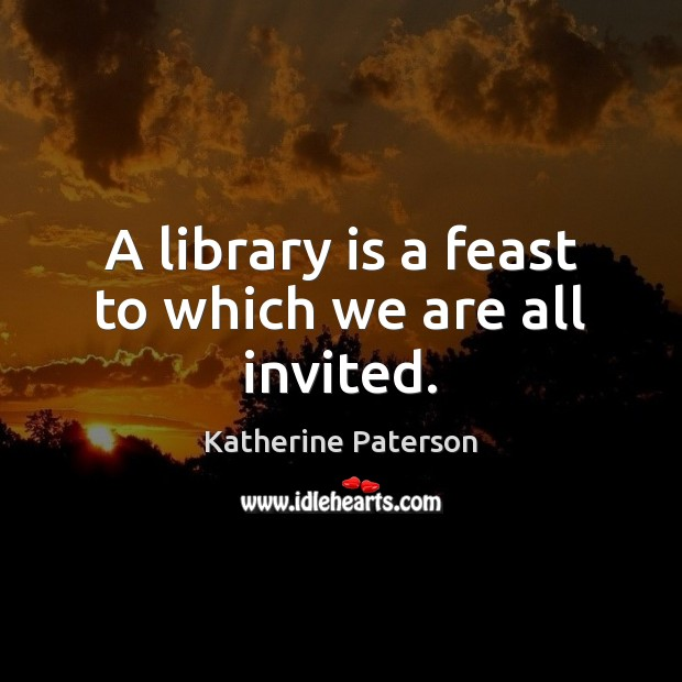 A library is a feast to which we are all invited. Image