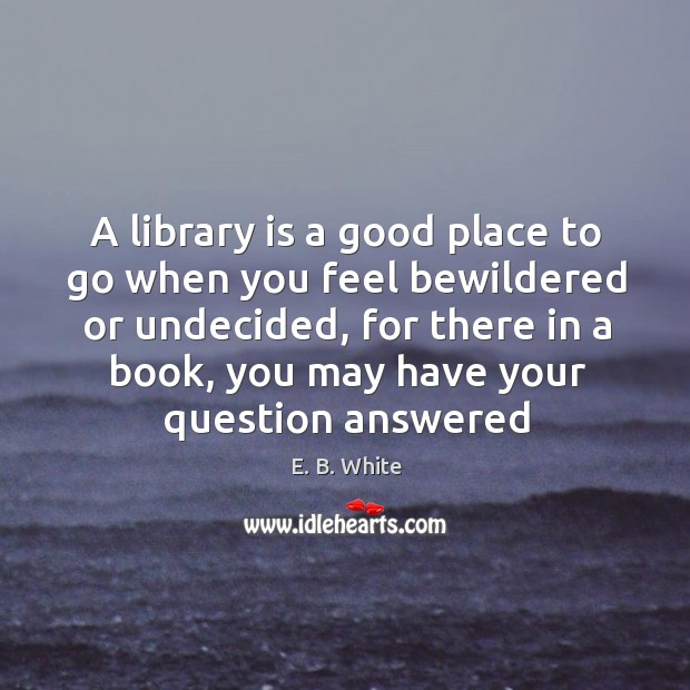 Image, A library is a good place to go when you feel bewildered