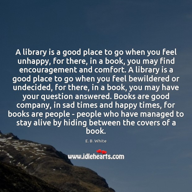 Image, A library is a good place to go when you feel unhappy,