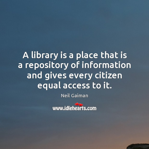 A library is a place that is a repository of information and Access Quotes Image