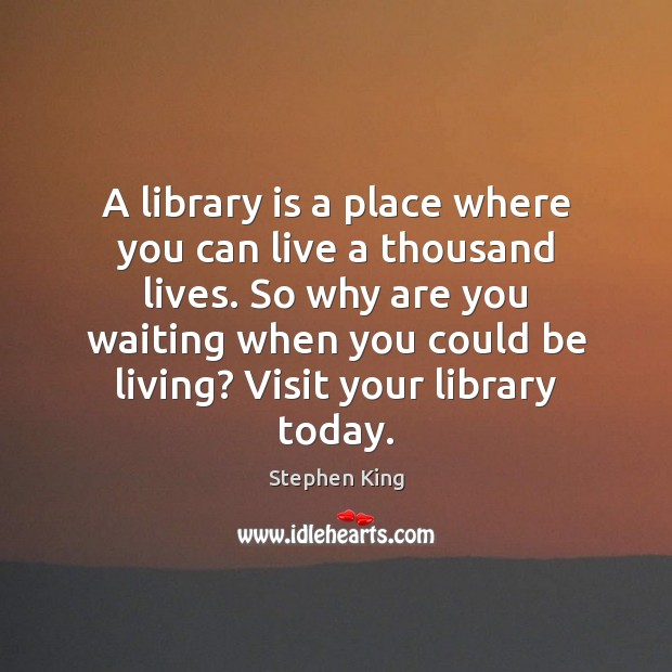 Image, A library is a place where you can live a thousand lives.