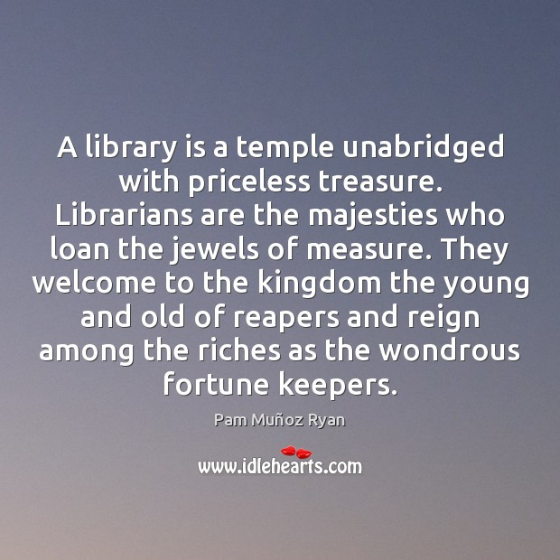 A library is a temple unabridged with priceless treasure. Librarians are the Image