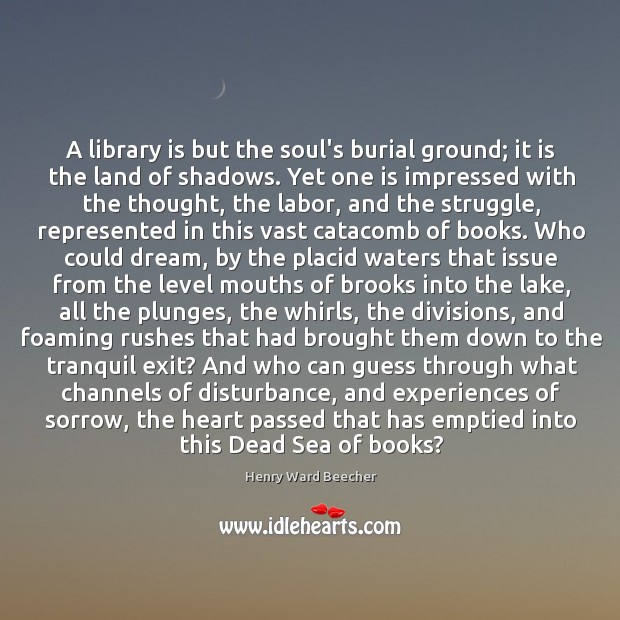 Image, A library is but the soul's burial ground; it is the land