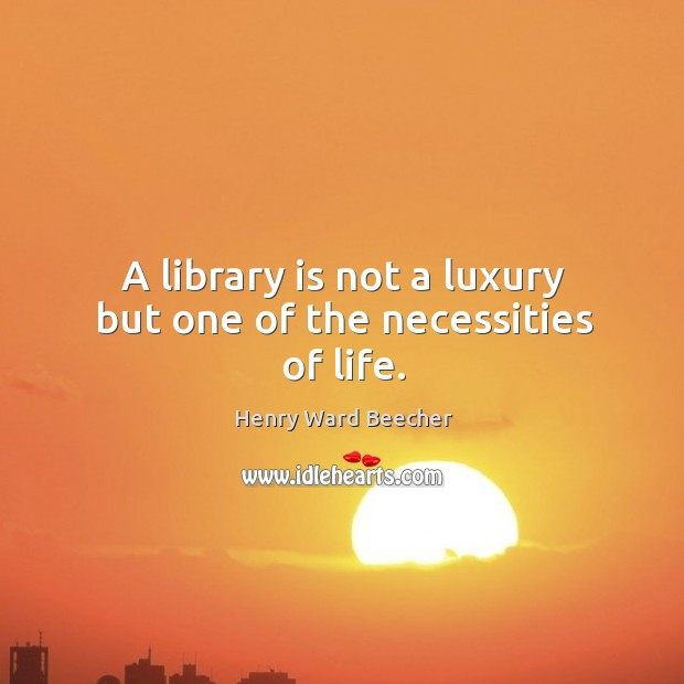 A library is not a luxury but one of the necessities of life. Image