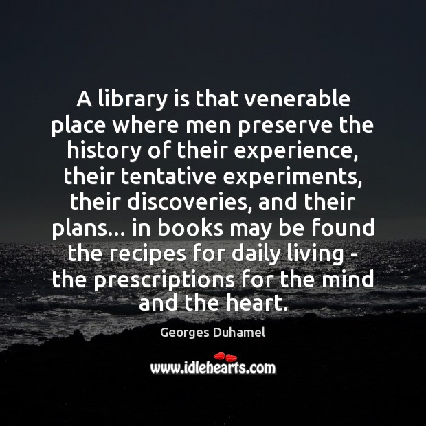 A library is that venerable place where men preserve the history of Image