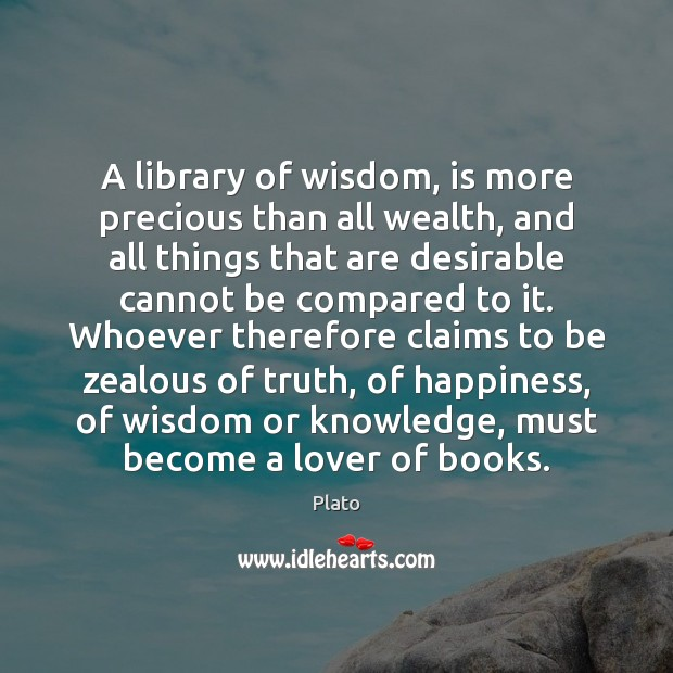 A library of wisdom, is more precious than all wealth, and all Plato Picture Quote