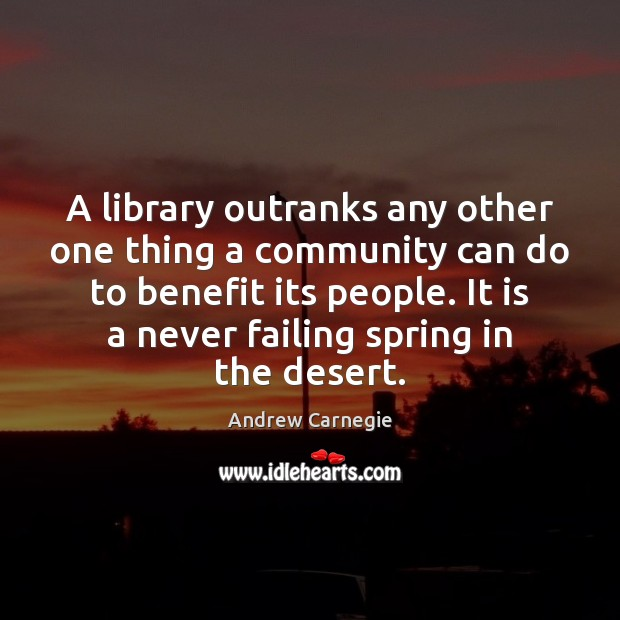 A library outranks any other one thing a community can do to Spring Quotes Image