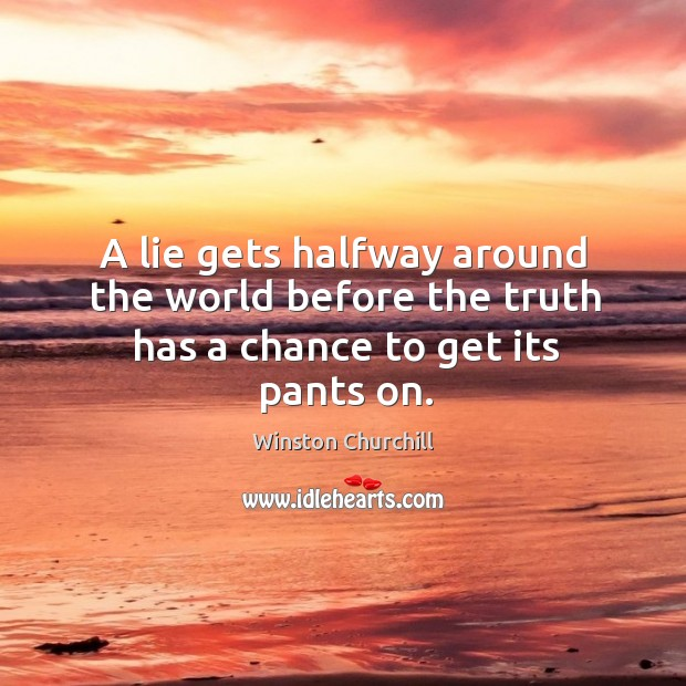 A lie always travels faster than truth. Winston Churchill Picture Quote