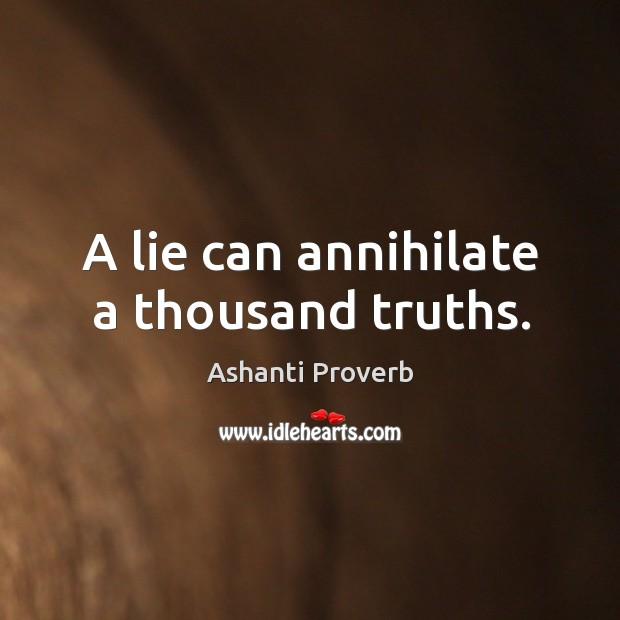 A lie can annihilate a thousand truths. Ashanti Proverbs Image