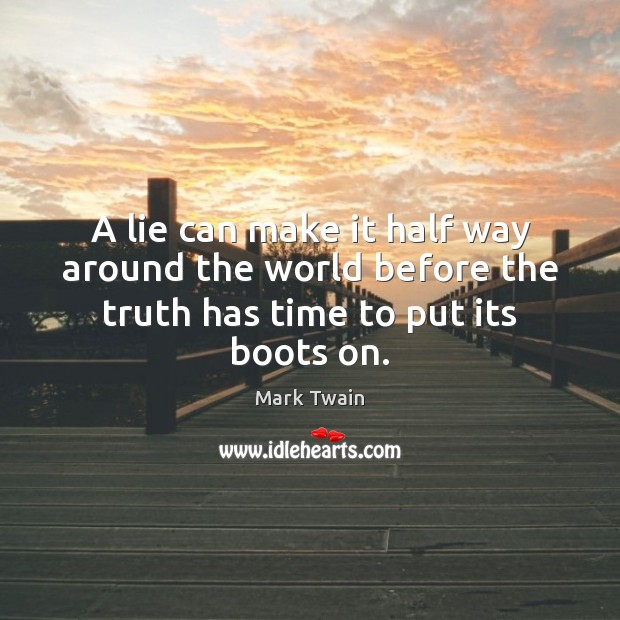 Image, A lie can make it half way around the world before the truth has time to put its boots on.