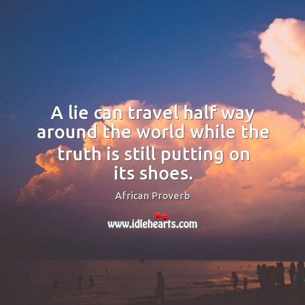 Image, A lie can travel faster than truth.