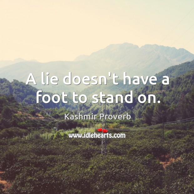 A lie doesn't have a foot to stand on. Kashmir Proverbs Image