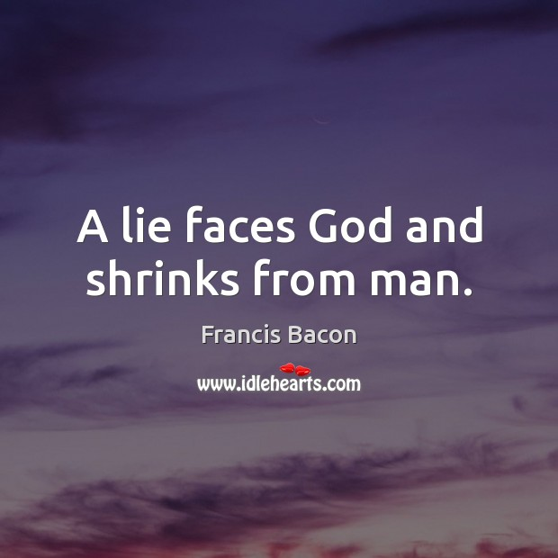 A lie faces God and shrinks from man. Image