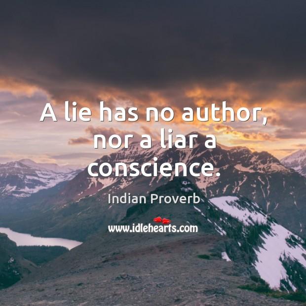 Image, A lie has no author, nor a liar a conscience.