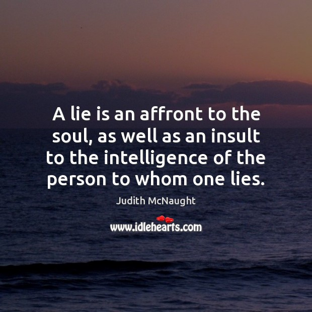 A lie is an affront to the soul, as well as an Insult Quotes Image