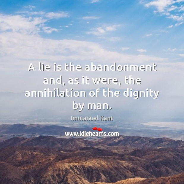 A lie is the abandonment and, as it were, the annihilation of the dignity by man. Image