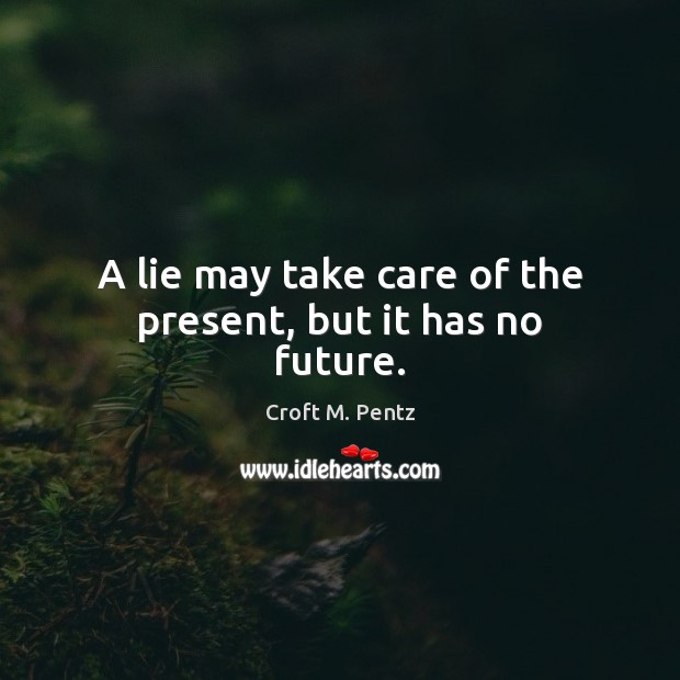 Image, A lie may take care of the present, but it has no future.