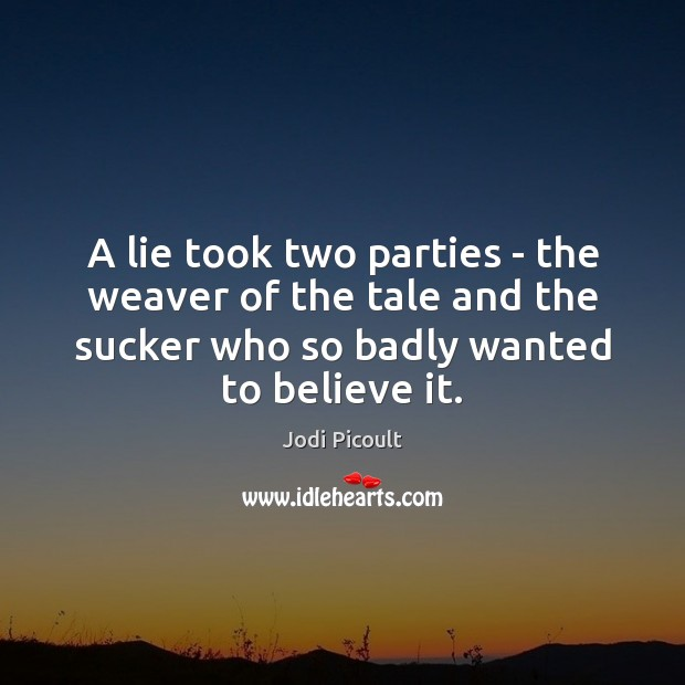 A lie took two parties – the weaver of the tale and Jodi Picoult Picture Quote