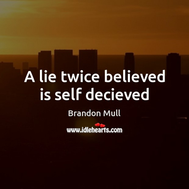 A lie twice believed is self decieved Brandon Mull Picture Quote