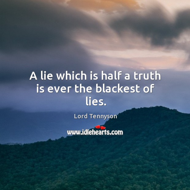 Image, A lie which is half a truth is ever the blackest of lies.