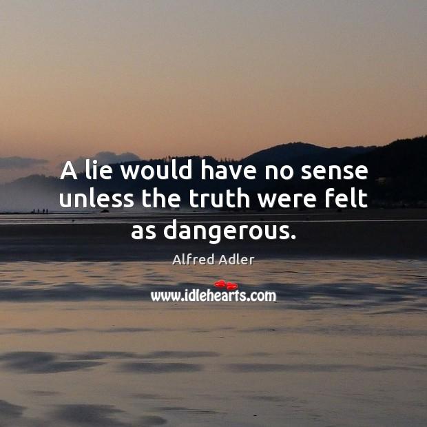 Image, A lie would have no sense unless the truth were felt as dangerous.