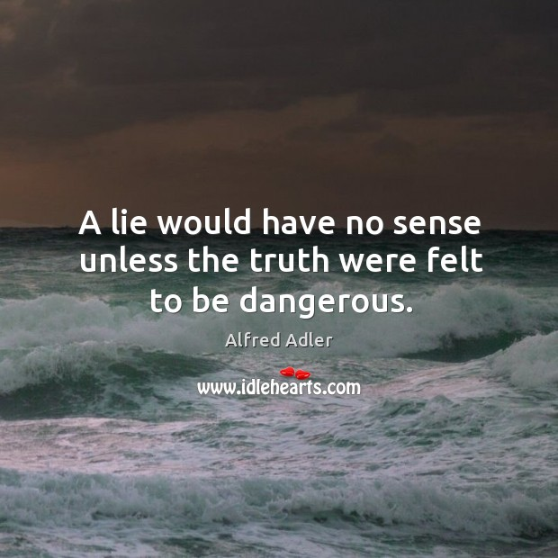 Image, A lie would have no sense unless the truth were felt to be dangerous.