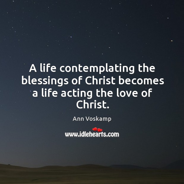 Image, A life contemplating the blessings of Christ becomes a life acting the love of Christ.